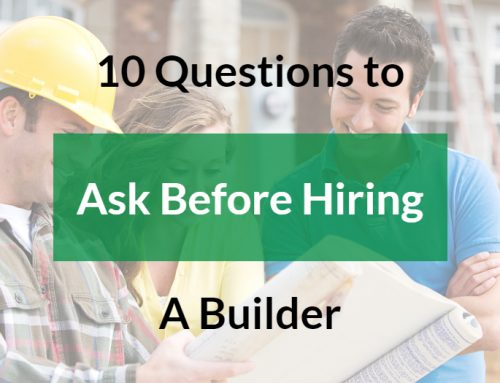 10 Questions to Ask Before Hiring a Builder